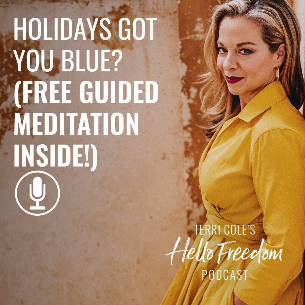 Holidays Got You Blue? (Free Guided Meditation Inside) on Hello Freedom with Terri Cole