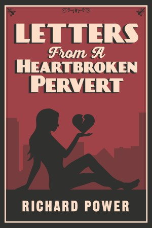 letters from a heartbroken pervert