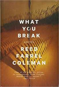 What You Break by Reed Farrel Coleman