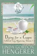 Dying for a Cuppa- Collected Cozy Mysteries, Volume 1 (Beach Tea Shop Mysteries) by [Hengerer, Linda Gordon]
