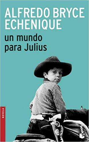 "4.12 Lectura de ""Un mundo para Julius"" de Alfredo Bryce Echenique (Perú)"