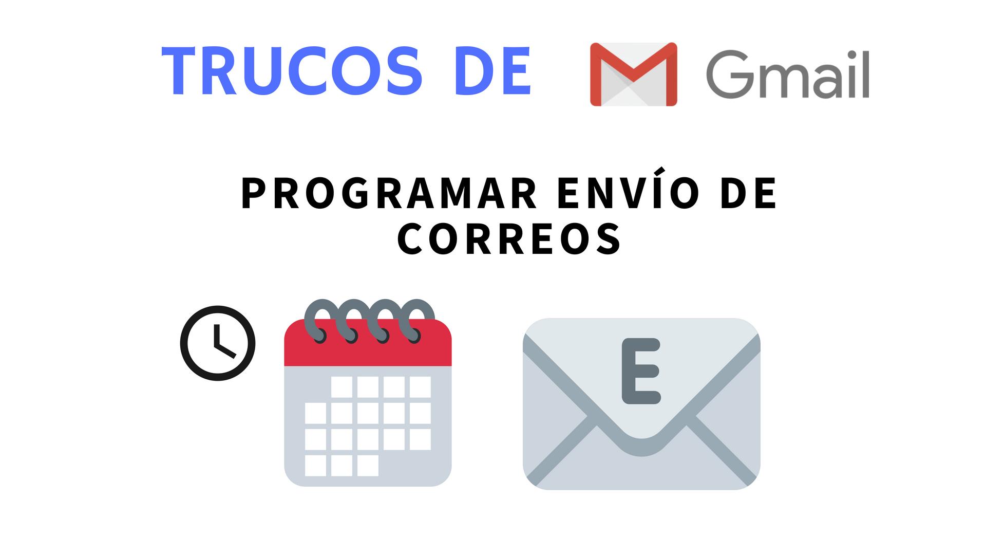Programar envío de correos en Gmail