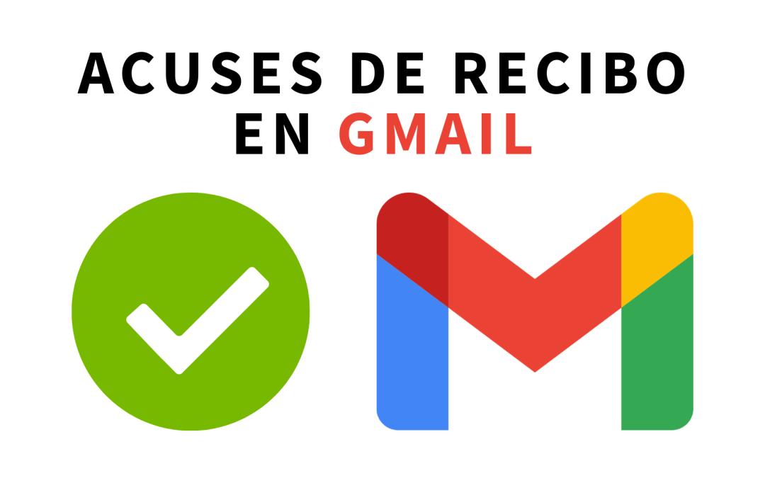 Cómo solicitar acuse de recibo de correo en Gmail