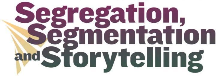 Segregation, Segmentation and Storytelling