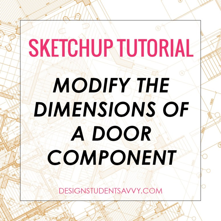 SketchUp Door Tutorial – Modify the Dimensions of a Door Component