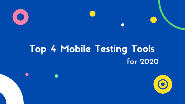 Top 4 Mobile Testing tools for 2020