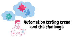 Automation testing trend and challenge