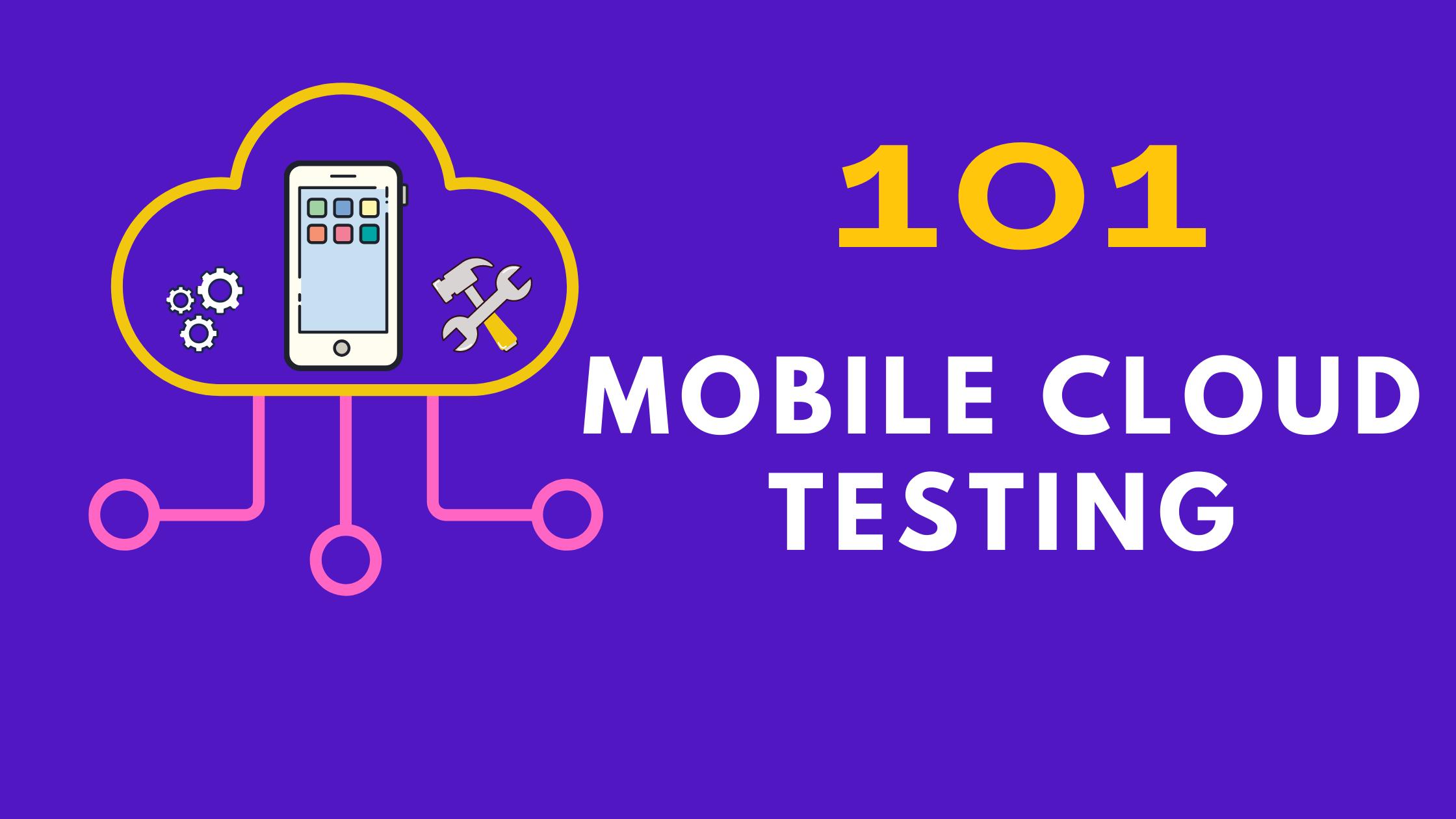 Mobile cloud Testing 101