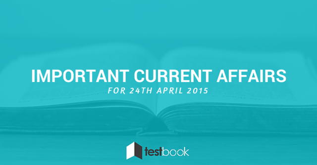 Important Current Affairs 24th April 2015 with PDF