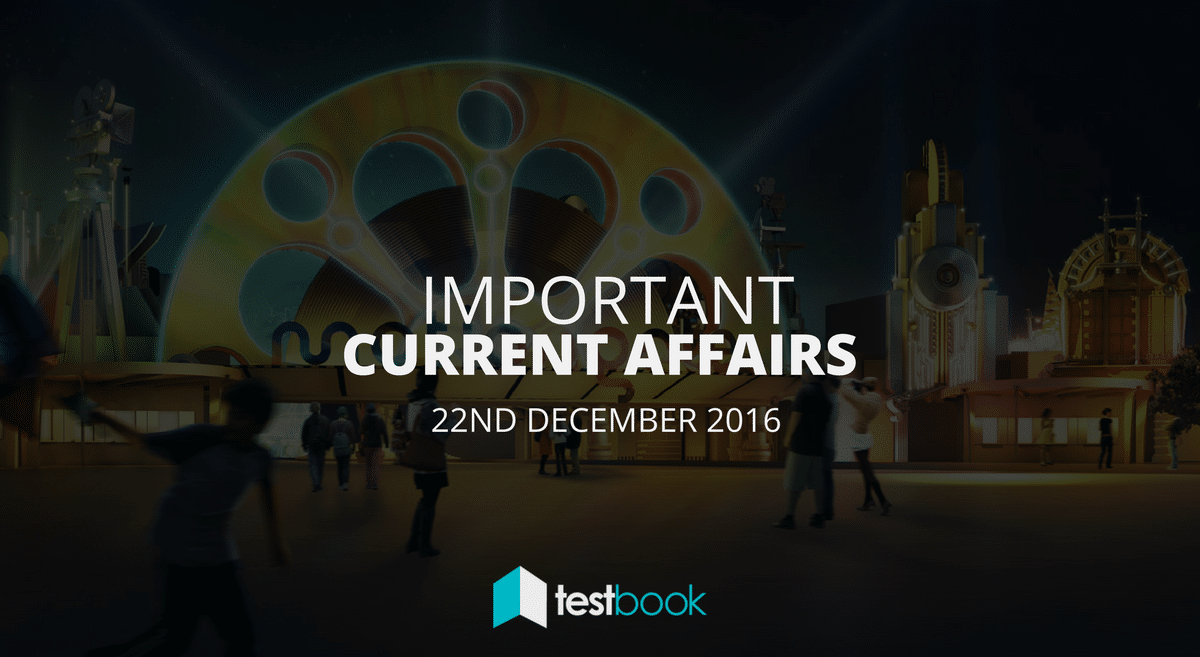 Important Current Affairs 22nd December 2016 with PDF
