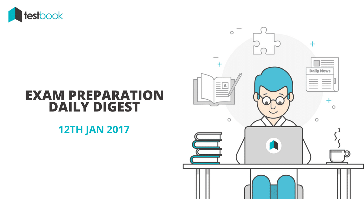 12th Jan 2017 Exam Preparation Digest – Today's Quizzes, Current Affairs & More