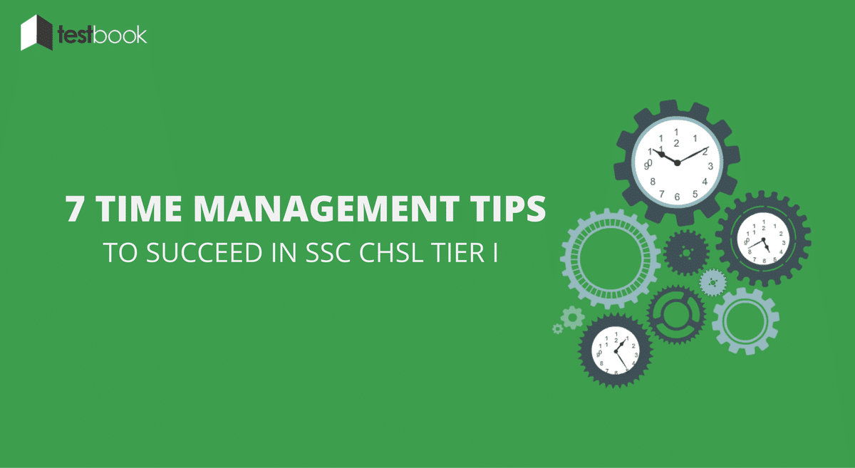 7 Time Management Tips for SSC CHSL Tier I that You Need to Succeed!