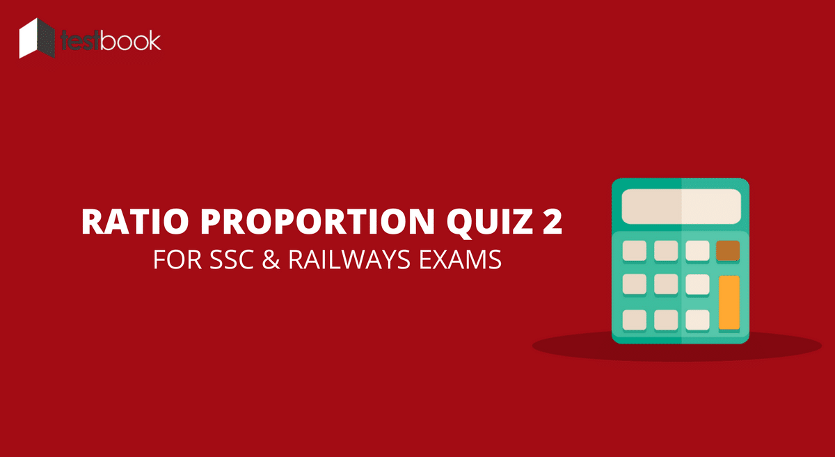 Ratio Proportion Quiz 2 for SSC & Railways Exams