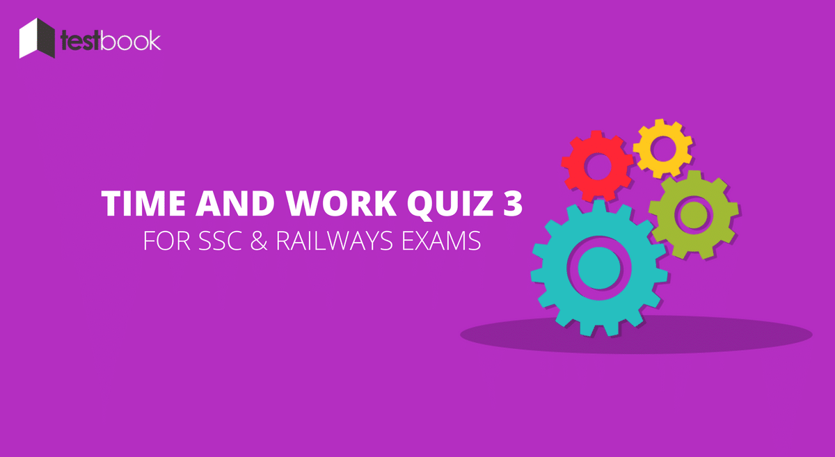 Time and Work Quiz 3 for SSC, Railways Exam