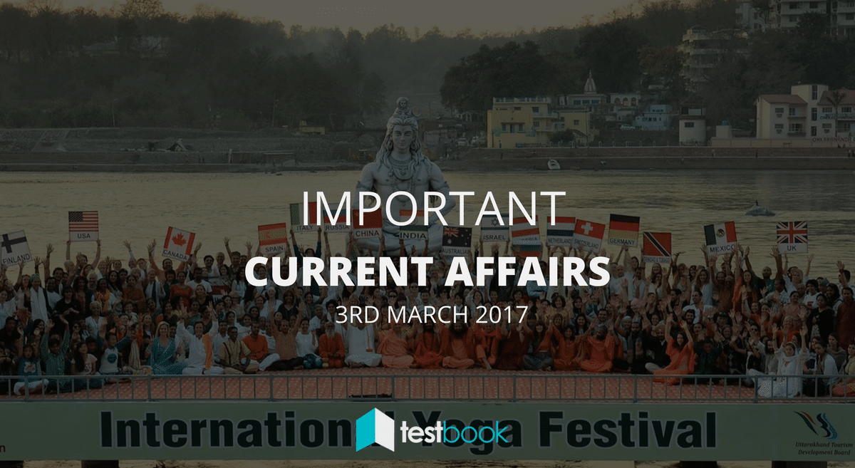 Important Current Affairs 3rd March 2017 with PDF