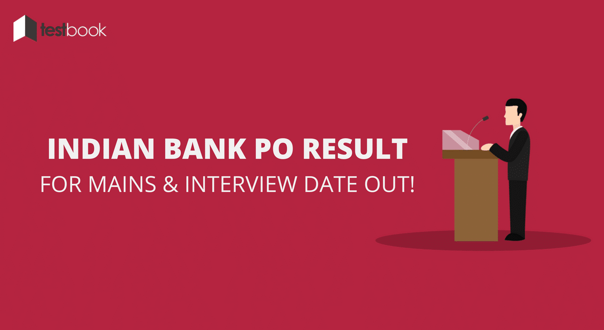 Indian Bank PO Results Mains And Interview Dates 2017 Out !!