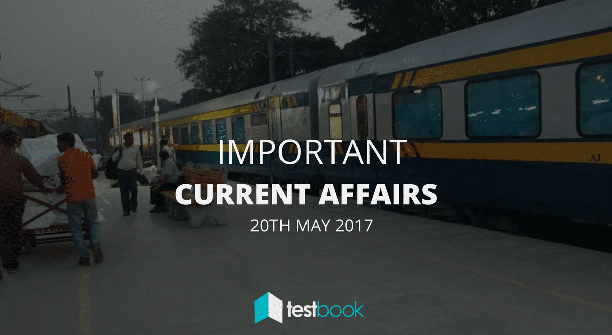 Important Current Affairs 20th May 2017 with PDF