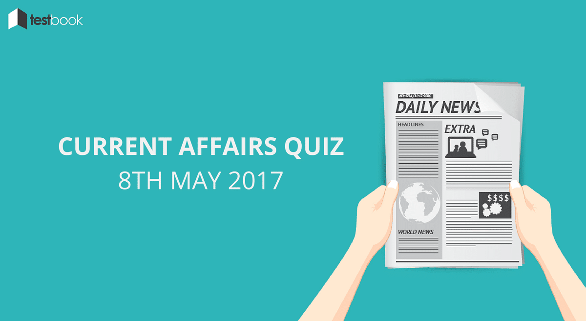 Important Current Affairs Quiz 8th May 2017