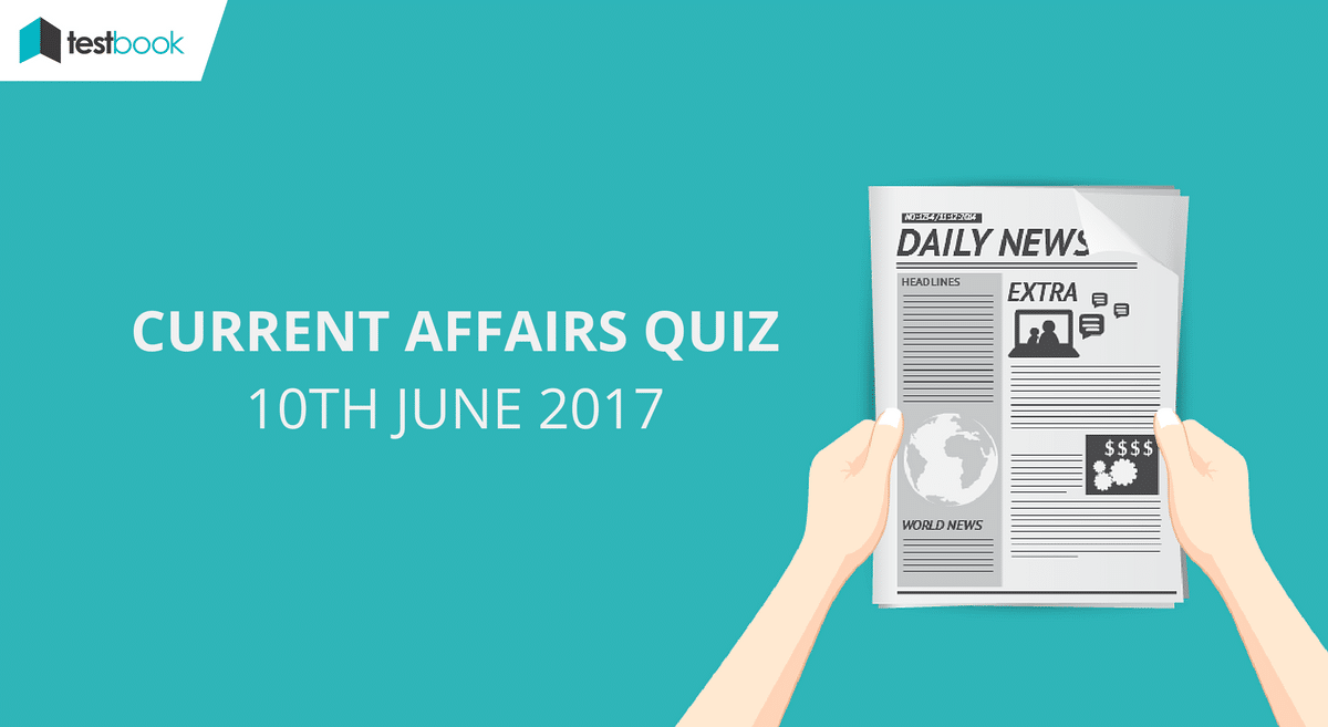Important Current Affairs Quiz 10th June 2017
