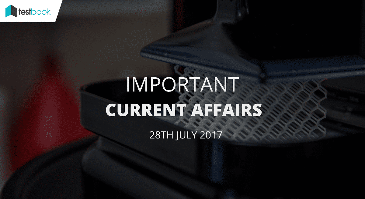 Important Current Affairs 28th July 2017 with PDF