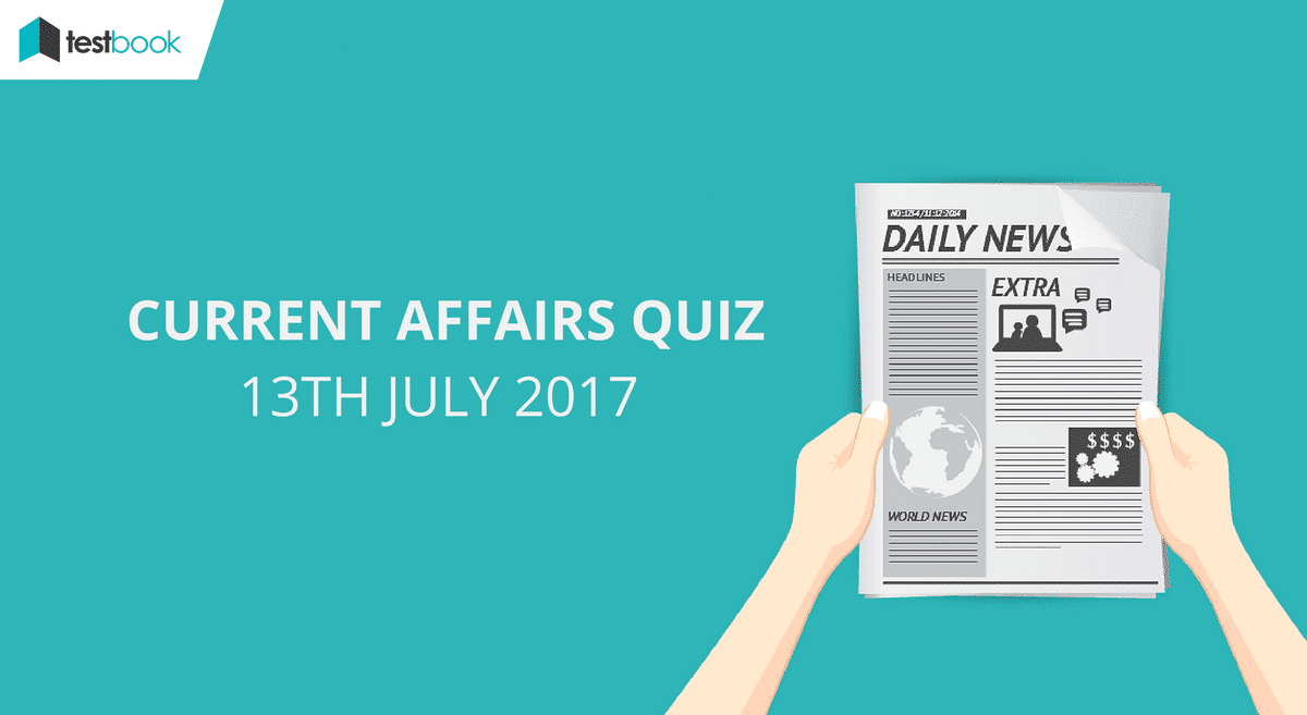 Important Current Affairs Quiz 13th July 2017