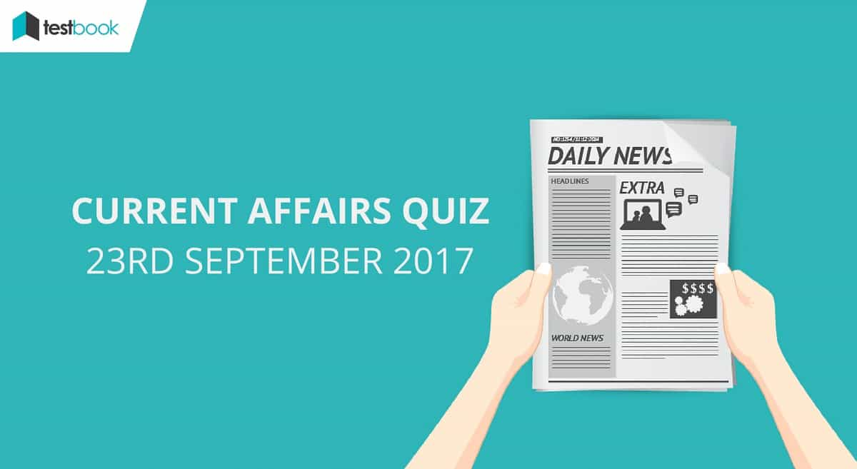 Important Current Affairs Quiz 23rd September 2017 - Testbook