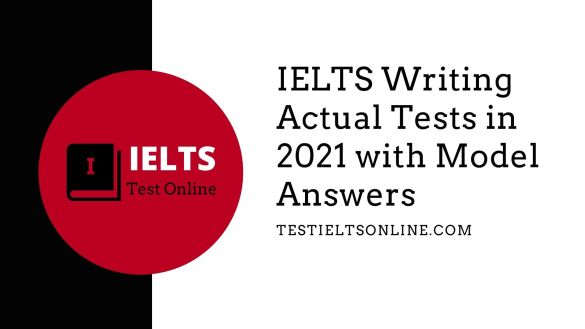 IELTS Writing Actual Tests in 2021 with Model Answers