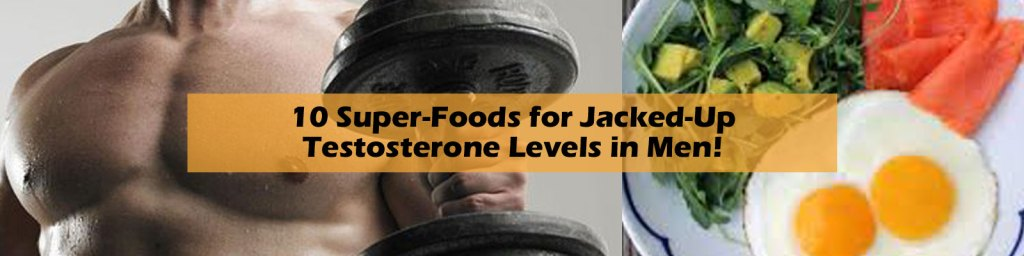 10 Super foods for jacked-up testosterone levels in men