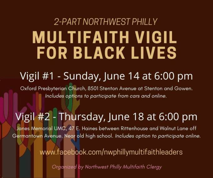 Two part Northwest Philly Multifaith Vigil for Black Lives https://www.facebook.com/events/721418755299258/