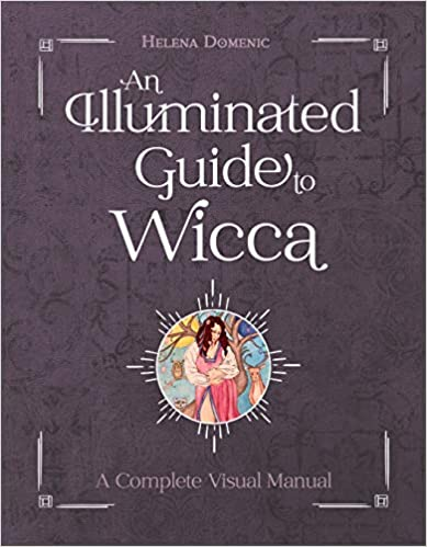 An Illuminated Guide to Wicca: A Complete Visual Manual