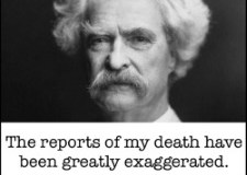 """The Reports Of My Death Have Been Greatly Exaggerated."" –Mark Twain (And Now Shamelessly Stolen By Lance Marcom)"