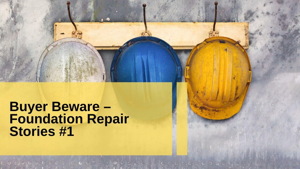 Buyer Beware – Foundation Repair Stories #1