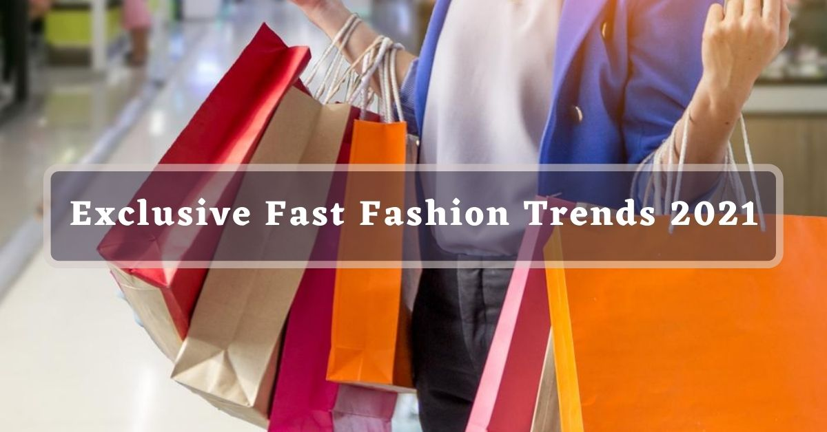 Fast Fashion Trends 2021