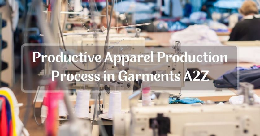 Apparel Production Process in Garments