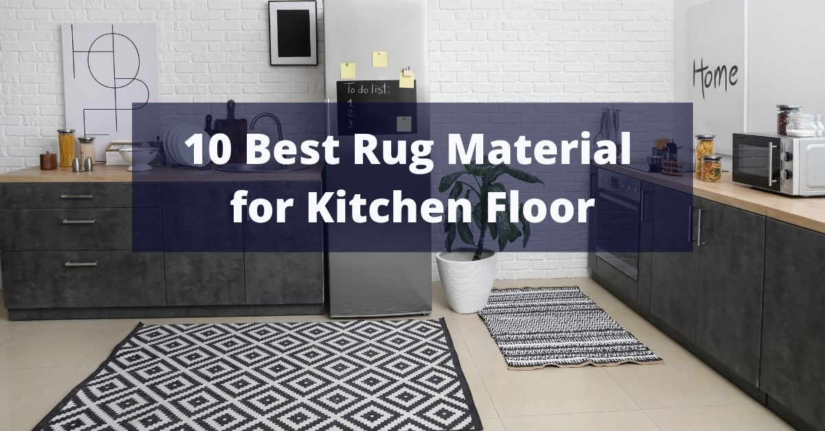 10 Best Rug Material for Kitchen Floor