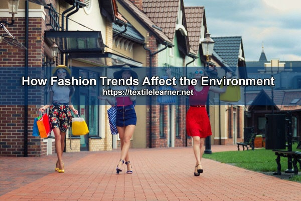 Fashion Trends Affect the Environment