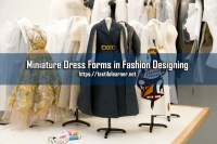 Impact on Miniature Dress Forms in Fashion Designing