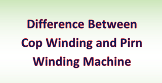 Difference Between Cop Winding and Pirn Winding Machine