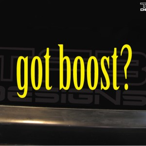 Got Boost? Decal – Many Sizes / Colors – Turbo Car Sticker