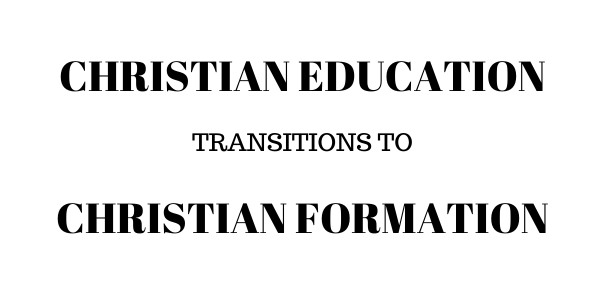 Christian Education Transitions to Christian Formation