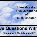 Hamish Downie's Five Questions With D. H. Chester