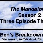 "Ben's Breakdown | ""The Mandalorian"" – Season 2: Three Episode Thoughts"