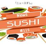 Hamish Downie's News Sushi #115: Morsels of News From Japan and Beyond