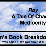 "Ben's Book Breakdown | ""Roy"" – A Tale Of Chaotic Mediocrity"