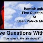 Hamish Downie's Five Questions With Sean Patrick Murtagh