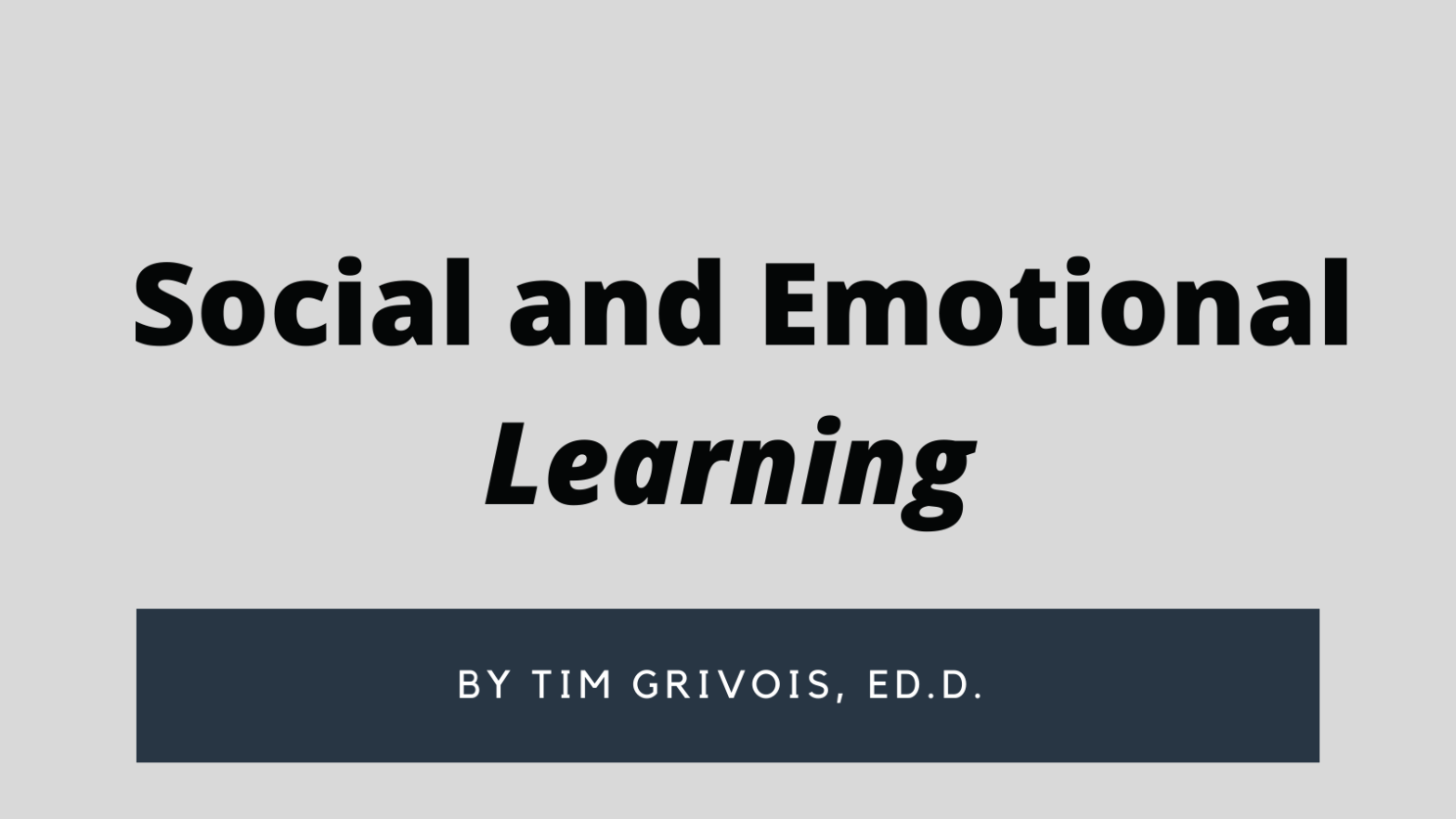 Title: Social and emotional learning in black letters. Below is the author: Tim Grivois, Ed.D.
