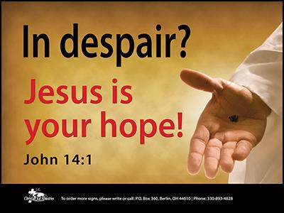 In Despair? Jesus is your hope!