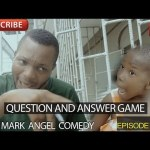 Mark Angel Comedy QUESTION AND ANSWER GAME  (Episode 82)
