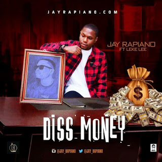 MUSIC: Jay Rapiano Ft Leke Lee - Diss Money (Prod. By Hemykul)