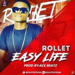 "MUSIC: Rollet – ""Easy Life"" (Prod. By Ace Beats) 